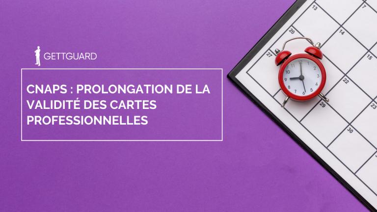 CNAPS : prolongation de la validité des cartes professionnelles!