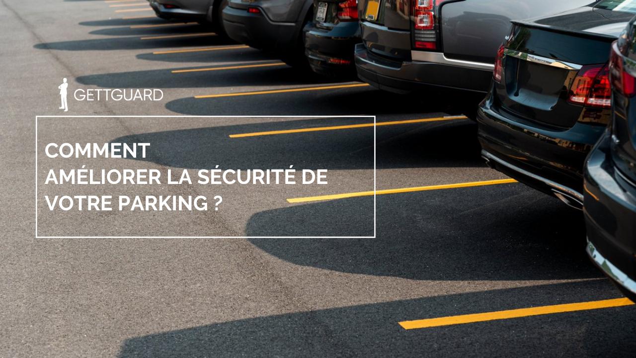 Comment améliorer la sécurité de votre parking?