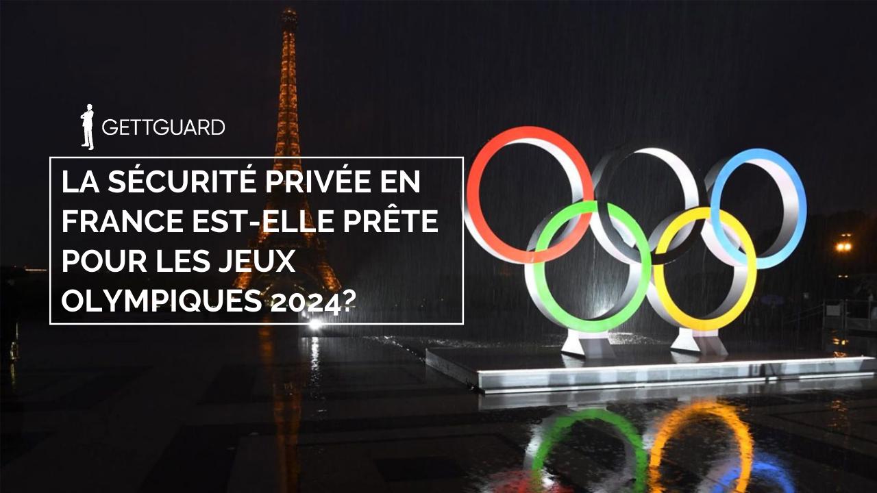 La sécurité privée en France est-elle prête pour les Jeux olympiques 2024