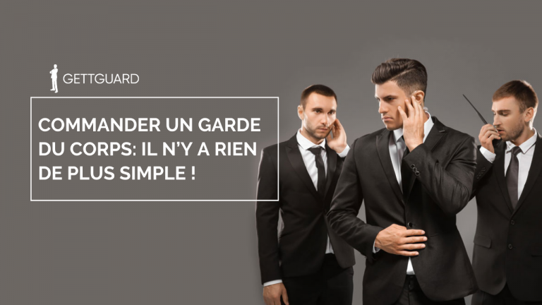 Commander un garde du corps : il n'y a rien de plus simple!