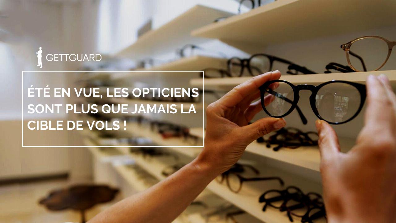 Été en vue, les opticiens sont plus que jamais la cible de vols !